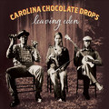 Carolina Chocolate Drops - Leaving Eden (Vinyl)