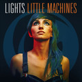 Lights - Little Machines (Transparent Orange Colored Vinyl w/Digital Download)