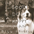 Bill Frisell - Good Dog, Happy Man (2LP 180 Gram Vinyl w/Bonus CD)
