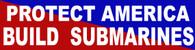 Protect America Build Submarines