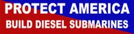 Protect America Build Diesel Submarines