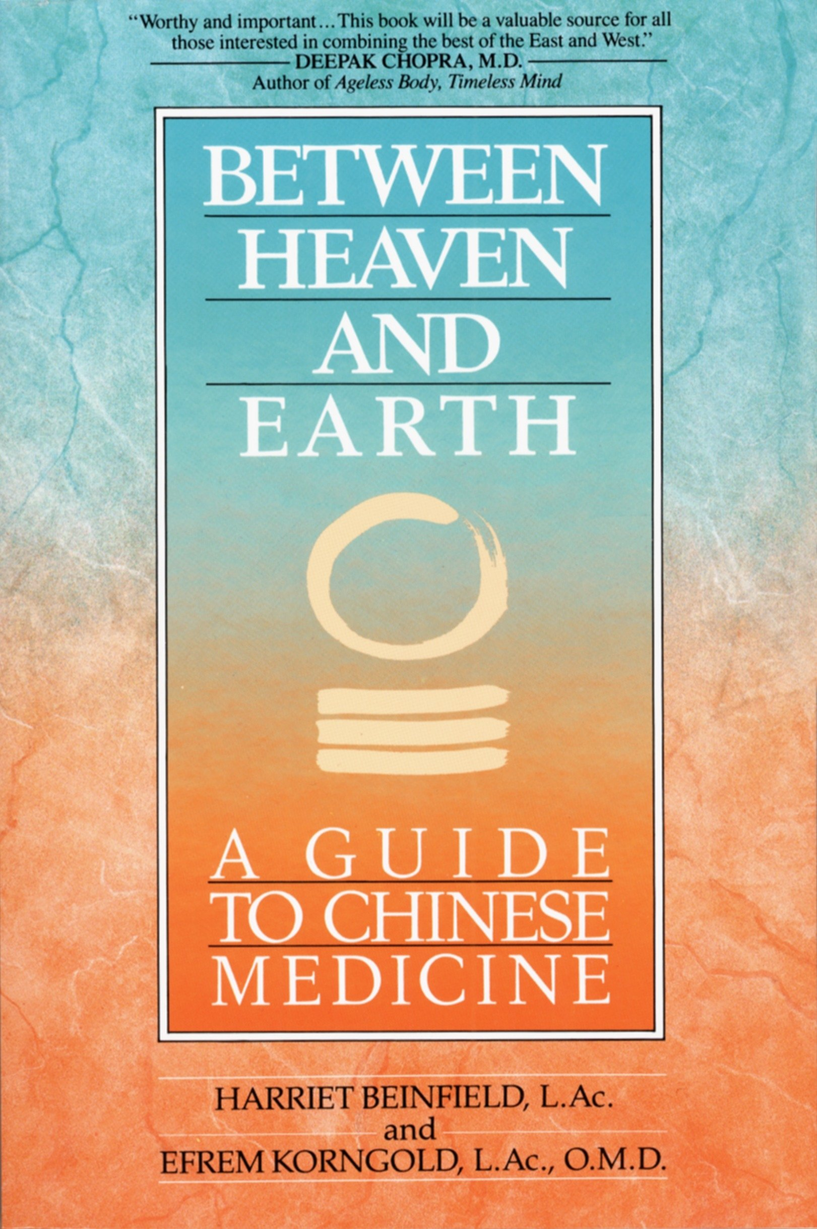 Between Heaven and Earth: A Guide to Chinese Medicine Harriet Beinfield
