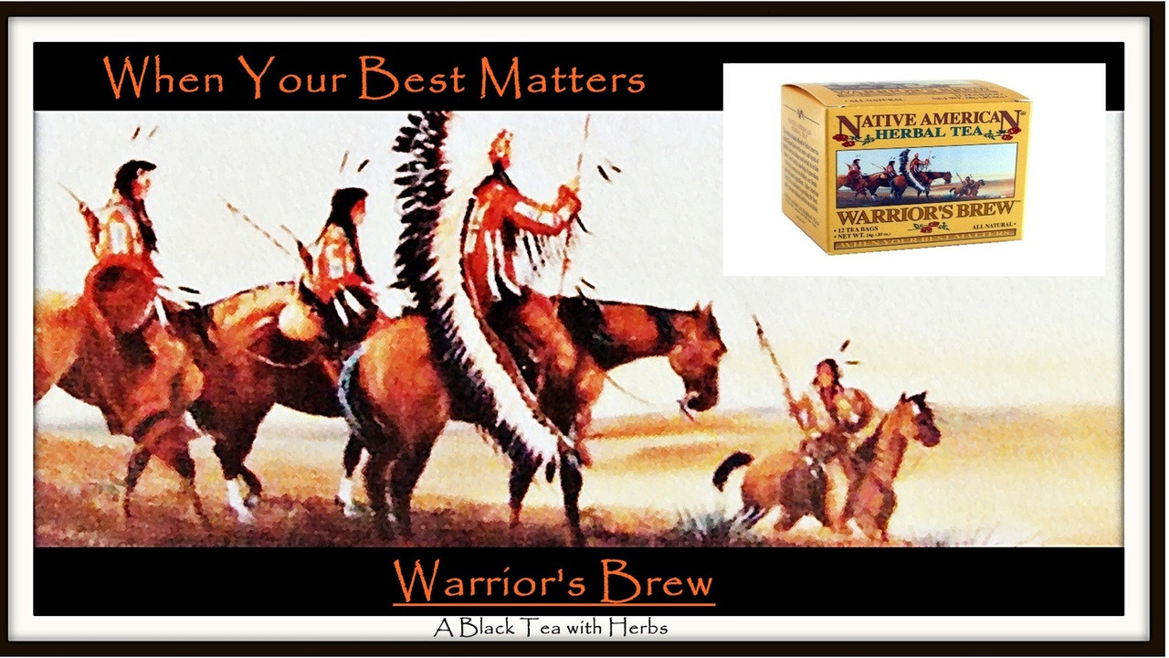 Native American Tea Company - Warrior's Brew - When Your Best Matters