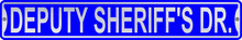 Deputy Sheriff's Dr. 3 Foot X 6 Inch Street Sign