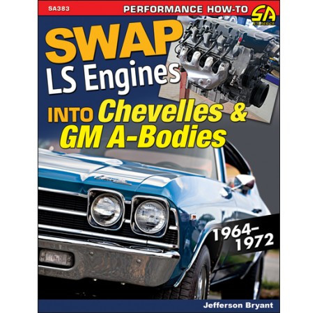 Swap LS-Series Engine into Chevelles & GM A-Bodies: 1964-1972 Book