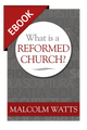 What Is a Reformed Church? - EBOOK (Watts)
