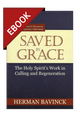 Saved by Grace: The Holy Spirit's Work in Calling and Regeneration - EBOOK (Bavinck)