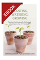 Planting, Watering, Growing: Planting Confessionally Reformed Churches in the 21st Century - EBOOK