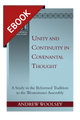 Unity and Continuity in Covenantal Thought: a Study in the Reformed Tradition to the Westminster Assembly - EBOOK