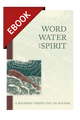 Word, Water, and Spirit: A Reformed Perspective on Baptism - EBOOK (Fesko)