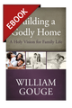 Building a Godly Home, Vol. 1: A Holy Vision for Family Life - EBOOK (Gouge)