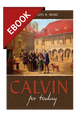 Calvin For Today - EBOOK