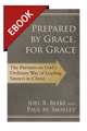Prepared by Grace, for Grace: The Puritans on God's Ordinary Way of Leading Sinners to Christ - EBOOK (Beeke & Smalley)