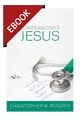 Compassionate Jesus: Rethinking the Christian's Approach to Modern Medicine - EBOOK