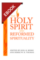 The Holy Spirit and Reformed Spirituality: A Tribute to Geoffrey Thomas - EBOOK