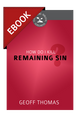 How Do I Kill Remaining Sin? (Cultivating Biblical Godliness Series) - EBOOK (Thomas)