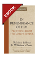 In Remembrance of Him: Profiting from the Lord's Supper - EBOOK (Saldenus & Brakel)