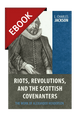 Riots, Revolutions, and the Scottish Covenanters: The Work of Alexander Henderson  - EBOOK