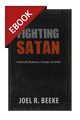 Fighting Satan: Knowing His Weaknesses, Strategies, and Defeat - EBOOK