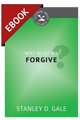 Why Must We Forgive? (Cultivating Biblical Godliness Series) - EBOOK (Gale)