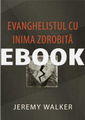 EVANGHELISTUL CU INIMA ZDROBITĂ (Romanian translation for The Brokenhearted Evangelist) - EBOOK (Walker)