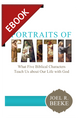 Portraits of Faith: What Five Biblical Characters Teach Us About Our Life with God - EBOOK (Beeke)