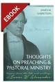 Thoughts on Preaching and Pastoral Ministry: Lessons from the Life and Writings of James W. Alexander - EBOOK