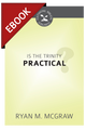 Is the Trinity Practical? (Cultivating Biblical Godliness Series) - EBOOK (McGraw)