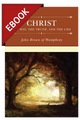 Christ: The Way, the Truth, and the Life (Brown)-EBOOK