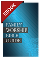 Family Worship Bible Guide - EBOOK