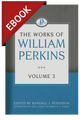 The Works of William Perkins, Vol. 3 - EBOOK