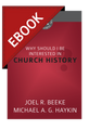 Why Should I Be Interested in Church History? (Cultivating Biblical Godliness Series) - EBOOK (Beeke & Haykin)