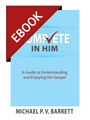 Complete in Him: A Guide to Understanding  and Enjoying the Gospel EBOOK