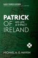 Patrick of Ireland: His Life and Impact (Haykin)