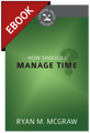 How Should I Manage Time? - Cultivating Biblical Godliness Series -EBOOK (McGraw)
