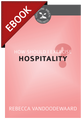 How Should I Exercise Hospitality? - Cultivating Biblical Godliness Series -EBOOK (VanDoodewaard)