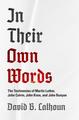 In Their Own Words: The Testimonies of Martin Luther, John Calvin, John Knox, and John Bunyan (Calhoun)