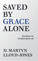Saved By Grace Alone (Lloyd-Jones)