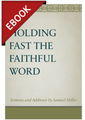 Holding Fast the Faithful Word: Sermons and Addresses by Samuel Miller -EBOOK