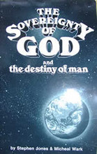 The Sovereignty Of God And The Destiny Of Man, by Steven Jones and Micheal Wark