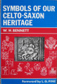 Symbols Of Our Celto-Saxon Heritage by W.H. Bennett