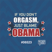 If You Don't Orgasm Just Blame Obama