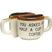 You Asked For Half A Cup Of Coffee Mug