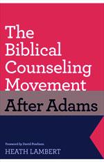 9781433528132-biblical-counseling-movement-after-adams-t.jpg