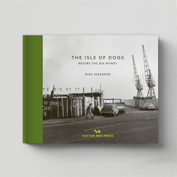 The Isle Of Dogs, Before The Big Money by Mike Seaborne book cover, published by Hoxton Mini Press at Of Cabbages and Kings