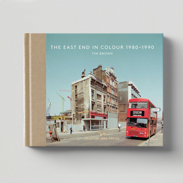 The East End In Colour 1980-1990 by Tim Brown book cover published by Hoxton Mini Press, at Of Cabbages and Kings
