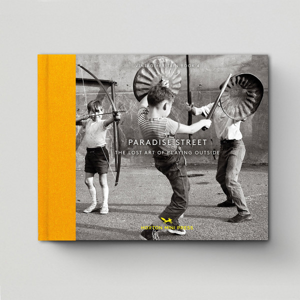 Paradise Street: The Lost Art Of Playing Outside Cover, Published by Hoxton Mini Press, at Of Cabbages & Kings