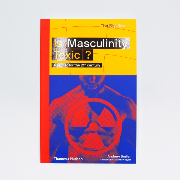 Is Masculinity Toxic? - The Big Idea  Book Cover by Thames and Hudson at Of Cabbages and Kings