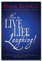 How to Live Life Laughing! by Hank Russell