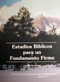 Estudios BÌblicos para un Fundamento Firme (updated version)